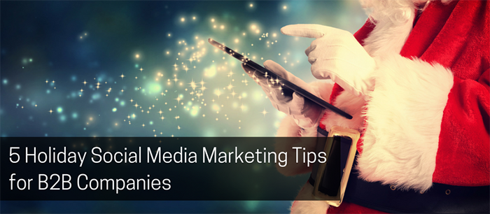 5 Holiday Social Media Marketing tips for B2B Companies.png