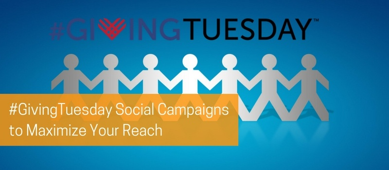 #GivingTuesday Social Campaigns to Maximize Your Reach.jpg