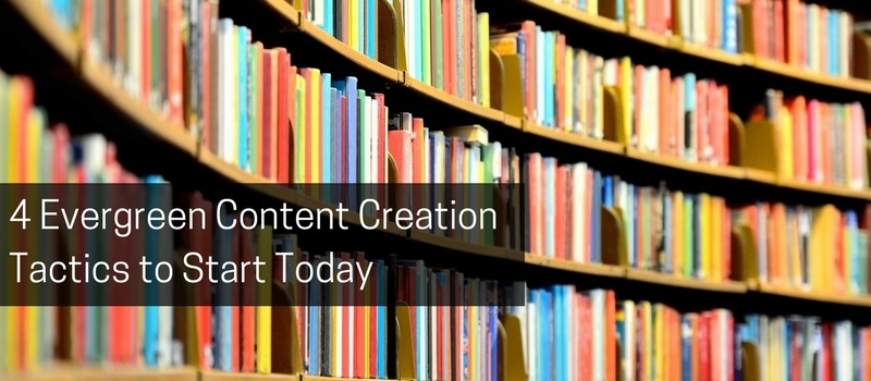 4 Evergreen Content Creation Tactics to Start Today.jpg