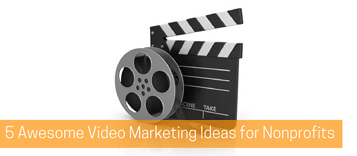 5 Awesome Video Marketing Ideas for Nonprofits.png