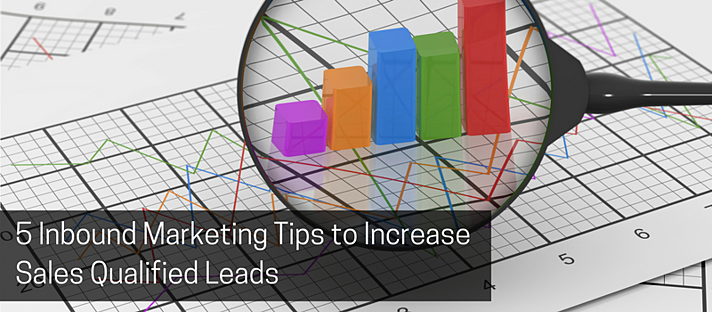 5 Inbound Marketing Tips to Increase Sales Qualified Leads.png