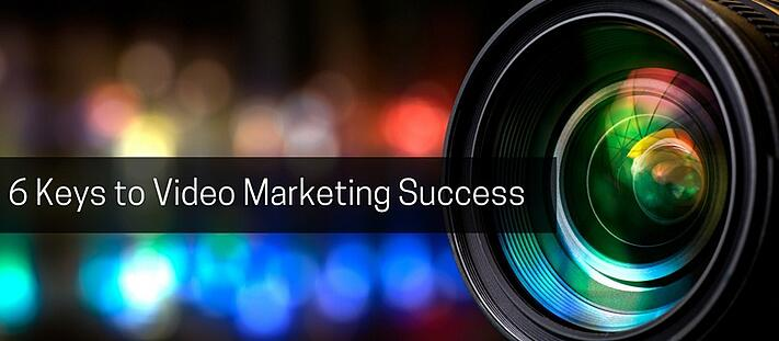 6 Keys to Video Marketing Success.jpg