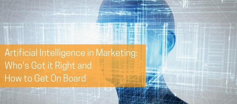 Artificial Intelligence in Marketing- Who's Got it Right and How to Get On Board.jpg