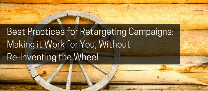 Best Practices for Retargeting Campaigns_ Making it Work for You, Without Re-Inventing the Wheel.jpg