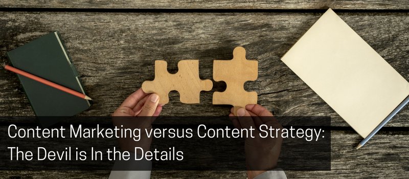 Content Marketing versus Content Strategy_ The Devil is In the Details.png