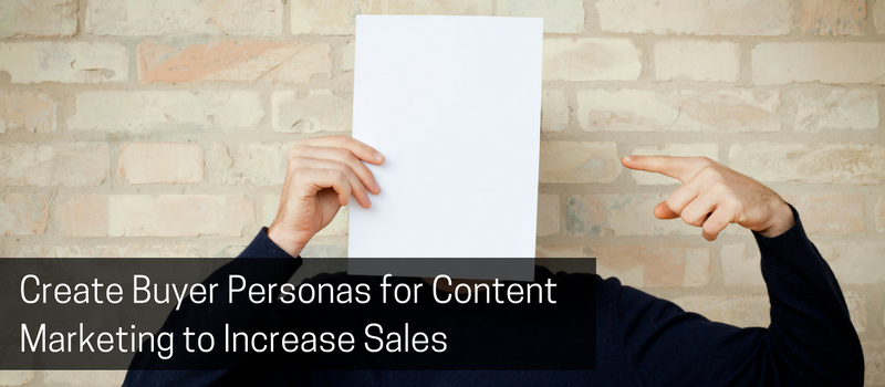Create Buyer Personas for Content Marketing to Increase Sales.png