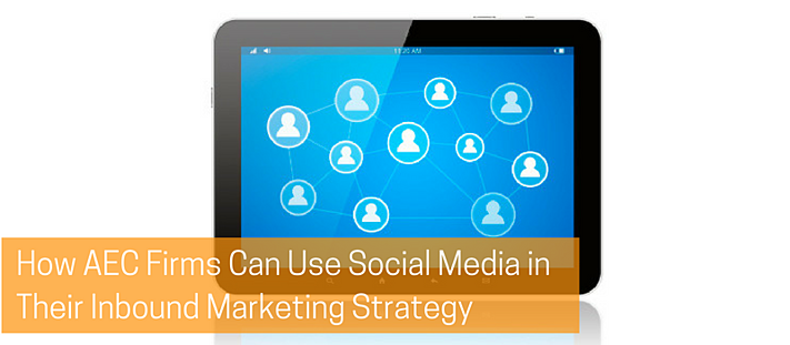 How AEC Firms Can Use Social Media in Their Inbound Marketing Strategy.png