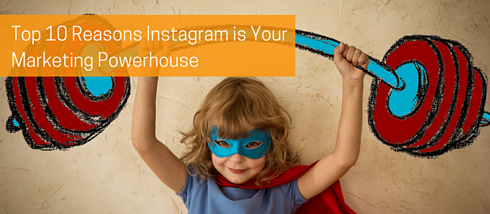 Top Ten Reasons Instagram is your Marketing Powerhouse.png