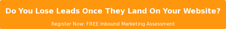Do You Lose Leads Once They Land On Your Website?  Register Now: FREE Inbound Marketing Assessment