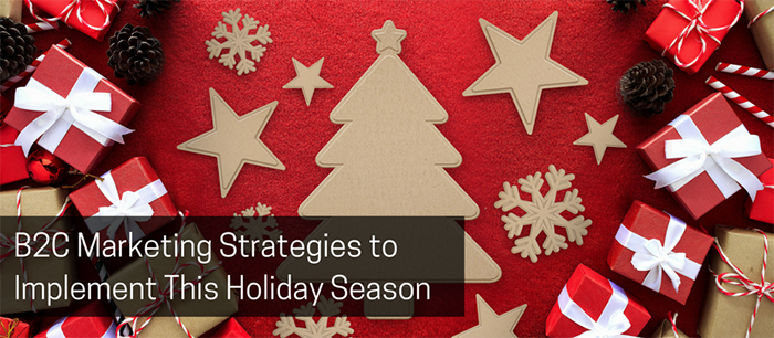 B2C Marketing Strategies to Implement This Holiday Season