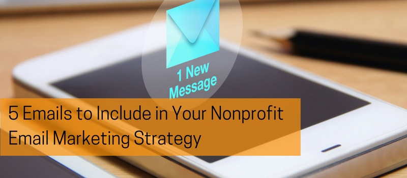 5 Emails to Include in Your Nonprofit Email Marketing Strategy