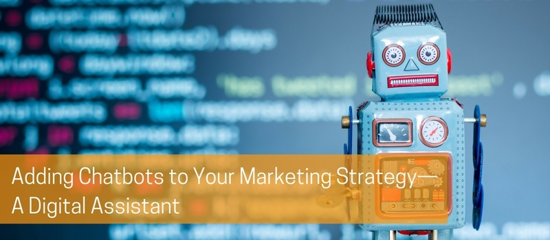 Adding Chatbots to Your Marketing Strategy—A Digital Assistant.jpg