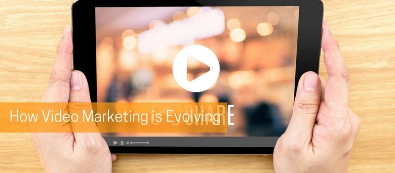 How Video Marketing is Evolving.jpg