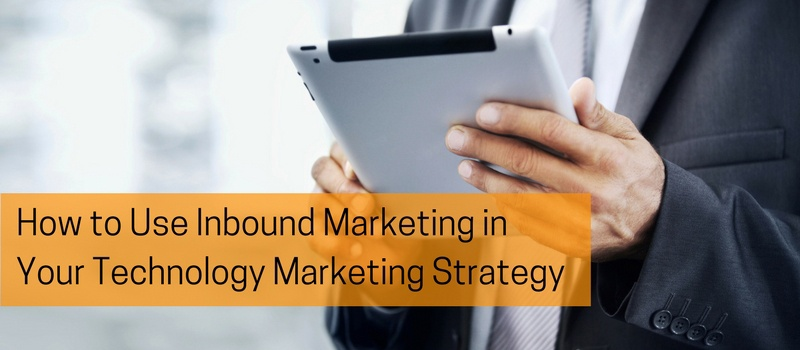 How to Use Inbound Marketing in Your Technology Marketing Strategy