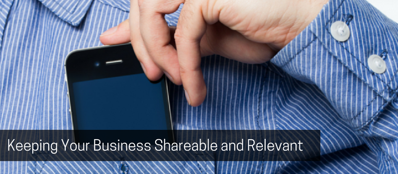 Keeping Your Business Shareable and Relevant