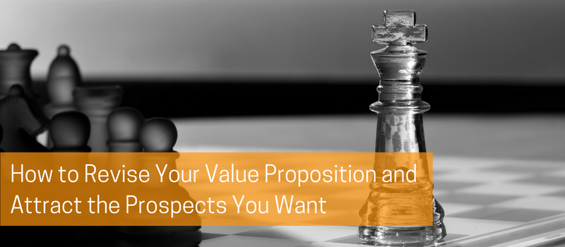 How to Revise Your Value Proposition and Attract the Prospects You Want